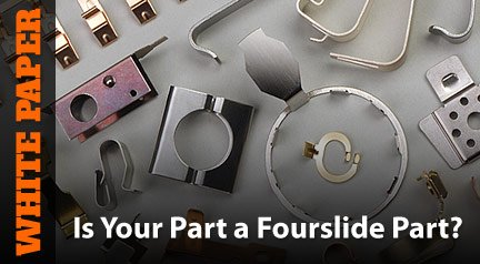 White Paper: Is Your Part a Fourslide Part?