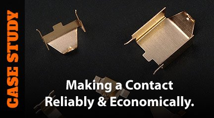 Case Study: Making a Contact Reliably & Economically