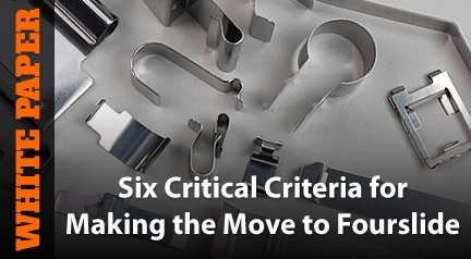 White Paper: Six Critical Criteria for Making the Move to Fourslide